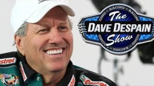 """Look for John Force as one of the many guests on """"The Dave Despain Show""""."""